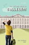So, You Are Going to College?!?Second Edition  2nd 2011 (Revised) edition cover