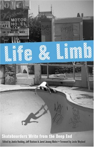 Life and Limb Skateboarders Write from the Deep End  2004 9781932360288 Front Cover