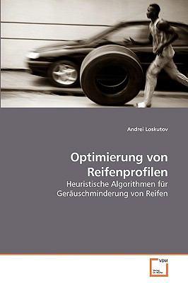 Optimierung von Reifenprofilen Heuristische Algorithmen f�r Ger�uschminderung von Reifen N/A 9783836466288 Front Cover