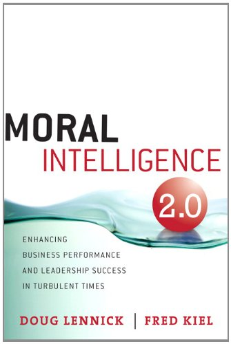 Moral Intelligence 2. 0 Enhancing Business Performance and Leadership Success in Turbulent Times  2011 (Revised) edition cover