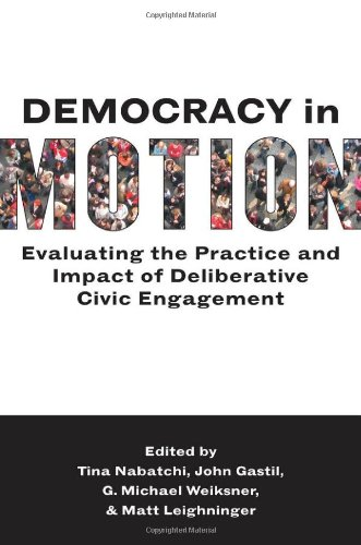 Democracy in Motion Evaluating the Practice and Impact of Deliberative Civic Engagement  2012 edition cover