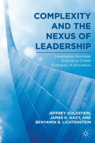 Complexity and the Nexus of Leadership Leveraging Nonlinear Science to Create Ecologies of Innovation  2010 edition cover