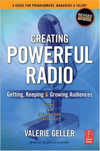 Creating Powerful Radio Getting, Keeping and Growing Audiences: News, Talk, Information and Personality Broadcast, HD, Satellite and Internet 2nd 2007 edition cover