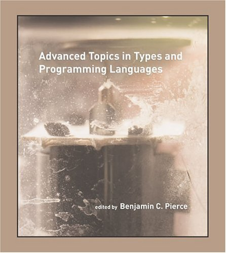 Advanced Topics in Types and Programming Languages   2005 edition cover