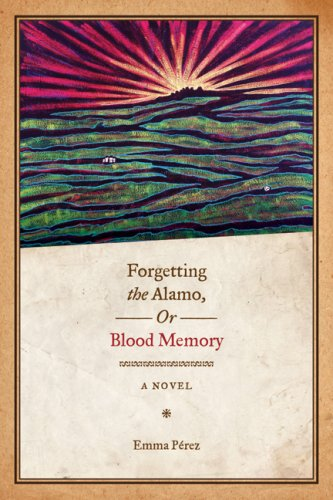 Forgetting the Alamo, or, Blood Memory A Novel  2009 9780292721289 Front Cover
