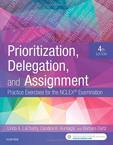 Prioritization, Delegation, and Assignment Practice Exercises for the NCLEX Examination 4th 2019 9780323498289 Front Cover