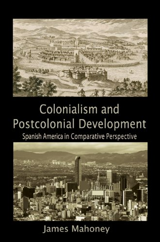 Colonialism and Postcolonial Development Spanish America in Comparative Perspective  2010 edition cover
