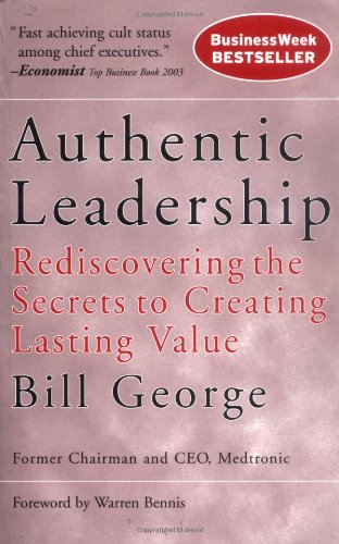 Authentic Leadership Rediscovering the Secrets to Creating Lasting Value  2003 edition cover