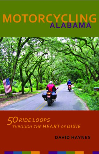 Motorcycling Alabama 50 Ride Loops Through the Heart of Dixie 2nd 2011 edition cover