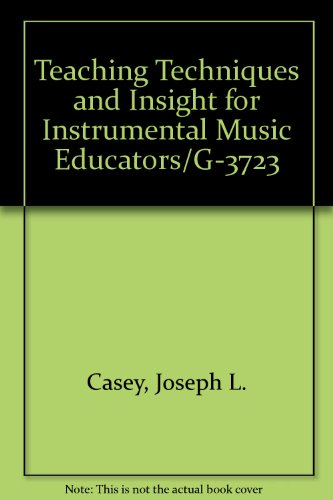 Teaching Techniques and Insights for Instrumental Music Educators 1st edition cover