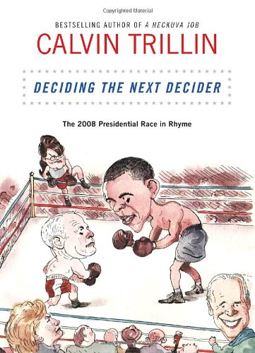 Deciding the Next Decider The 2008 Presidential Race in Rhyme  2008 9781400068289 Front Cover