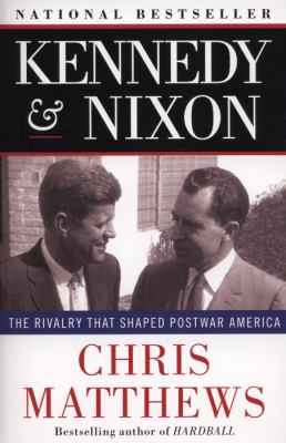 Kennedy and Nixon The Rivalry That Shaped Postwar America  2011 edition cover