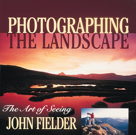 Photographing the Landscape The Art of Seeing N/A edition cover
