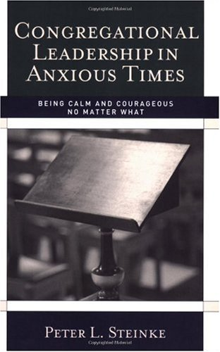 Congregational Leadership in Anxious Times Being Calm and Courageous No Matter What  2006 edition cover