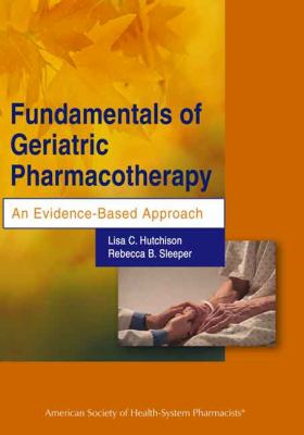 Fundamentals of Geriatric Pharmacotherapy An Evidence-Based Approach  2010 edition cover