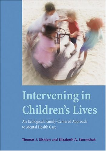 Intervening in Children's Lives An Ecological, Family-Centered Approach to Mental Health Care  2006 9781591474289 Front Cover