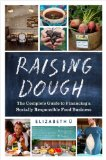 Raising Dough The Complete Guide to Financing a Socially Responsible Food Business N/A edition cover