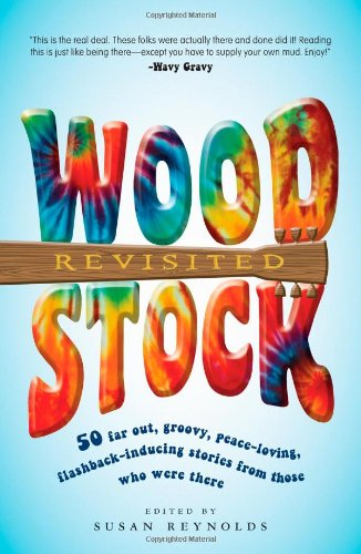 Woodstock Revisited 50 Far Out, Groovy, Peace-Loving, Flashback-Inducing Stories from Those Who Were There  2009 edition cover