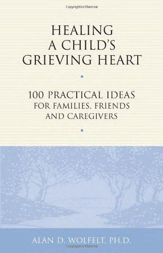Healing a Child's Grieving Heart 100 Practical Ideas for Families, Friends and Caregivers  2001 edition cover