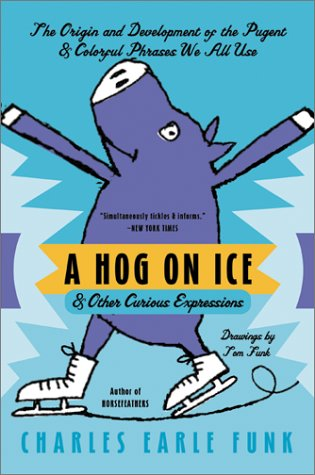 Hog on Ice & Other Curious Expressions N/A 9780060513290 Front Cover