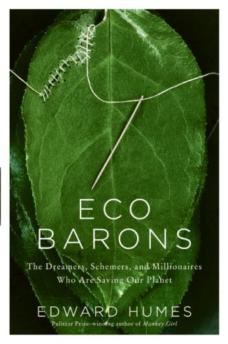 Eco Barons The Dreamers, Schemers, and Millionaires Who Are Saving Our Planet  2009 9780061350290 Front Cover