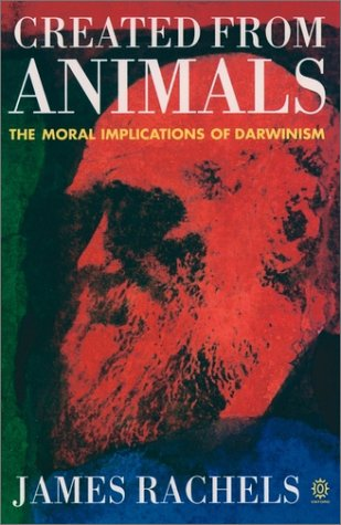 Created from Animals The Moral Implications of Darwinism  1990 (Reprint) 9780192861290 Front Cover
