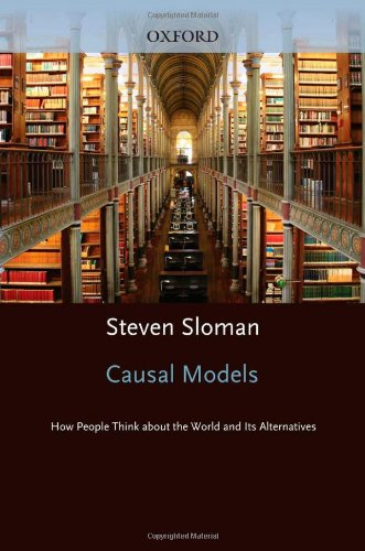 Causal Models How People Think about the World and Its Alternatives  2009 9780195394290 Front Cover