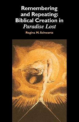Remembering and Repeating Biblical Creation in Paradise Lost  2010 9780521177290 Front Cover
