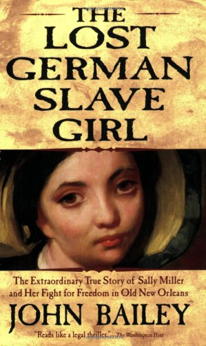 Lost German Slave Girl The Extraordinary True Story of the Slave Sally Miller and Her Fight for Freedom in Old New Orleans N/A edition cover