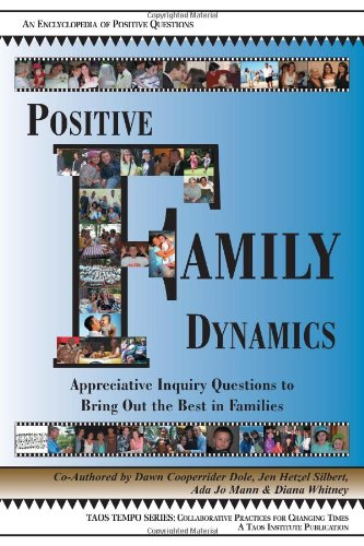 Positive Family Dynamics Appreciative Inquiry Questions to Bring Out the Best in Families N/A edition cover
