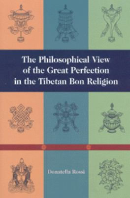 Philosophical View of the Great Perfection in the Tibetan Bon Religion   1999 9781559391290 Front Cover