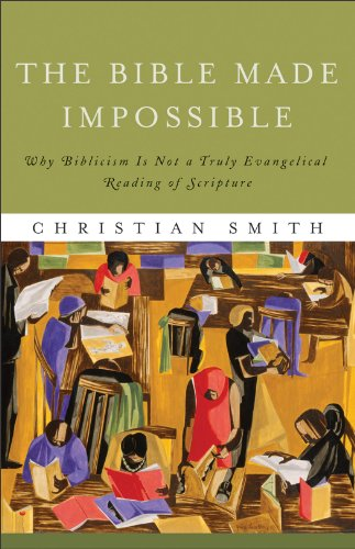Bible Made Impossible Why Biblicism Is Not a Truly Evangelical Reading of Scripture N/A edition cover