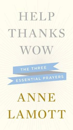 Help, Thanks, Wow The Three Essential Prayers  2012 9781594631290 Front Cover