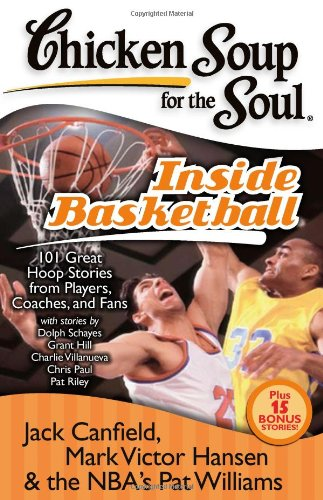Chicken Soup for the Soul: Inside Basketball 101 Great Hoop Stories from Players, Coaches, and Fans N/A 9781935096290 Front Cover