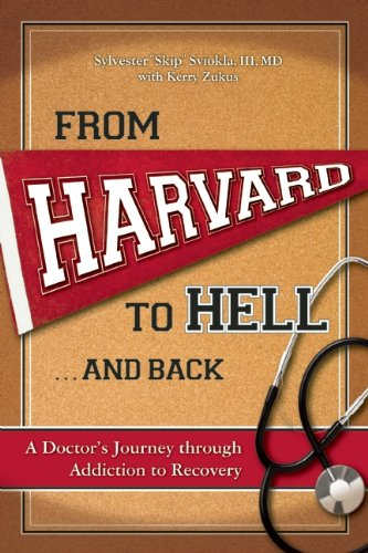 From Harvard to Hell... and Back A Doctor's Journey Through Addiction to Recovery  2013 9781937612290 Front Cover
