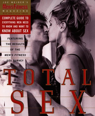 Total Sex Men's Fitness Magazine's Complete Guide to Everything Men Need to Know and Want to Know about Sex  1999 9780062736291 Front Cover