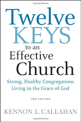 Twelve Keys to an Effective Church Strong, Healthy Congregations Living in the Grace of God 2nd 2010 edition cover