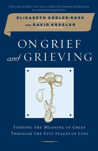 On Grief and Grieving Finding the Meaning of Grief Through the Five Stages of Loss  2007 edition cover
