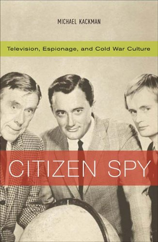 Citizen Spy Television, Espionage, and Cold War Culture  2005 edition cover