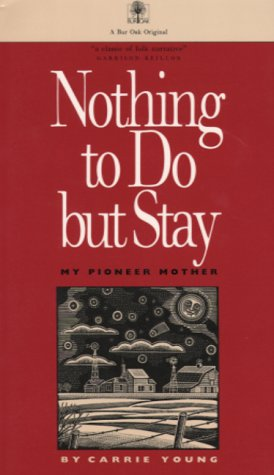 Nothing to Do but Stay My Pioneer Mother Reprint  edition cover