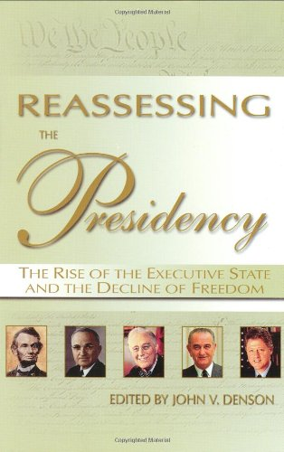 Reassessing the Presidency The Rise of the Executive State and the Decline of Freedom  2001 edition cover
