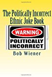 Politically Incorrect Ethnic Joke Book With Something to Offend Just about Everyone N/A 9781484038291 Front Cover