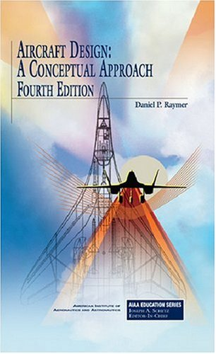 Aircraft Design A Conceptual Approach 4th 2006 9781563478291 Front Cover
