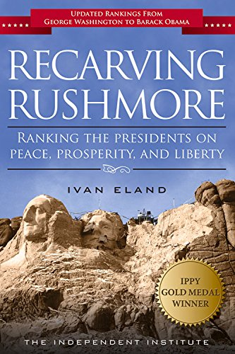 Recarving Rushmore Ranking the Presidents on Peace, Prosperity, and Liberty N/A edition cover
