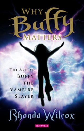 Why Buffy Matters The Art of Buffy the Vampire Slayer  2005 (Annotated) edition cover