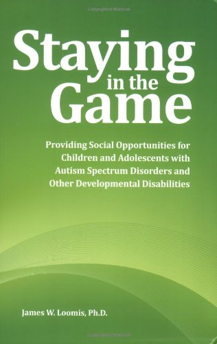 Staying in the Game Providing Social Opportunities for Children and Adolescents with Autism Spectrum Disorders and Other Developmental Disabilities N/A 9781934575291 Front Cover