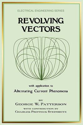 Revolving Vectors with Application to Alternating Current Phenomena  N/A 9781934939291 Front Cover