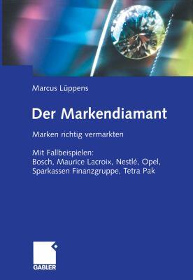 Markendiamant Marken Richtig Vermarkten. Mit Fallbeispielen: Bosch, Lacroix, Nestl�, Opel, Sparkassen Finanzgruppe, Tetra Pak  2006 9783834992291 Front Cover