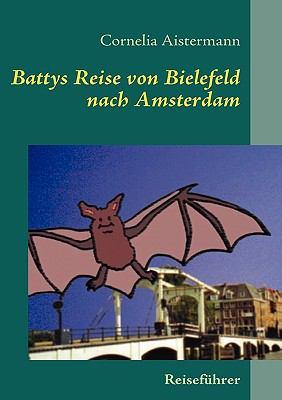 Battys Reise von Bielefeld nach Amsterdam Reisef�hrer nicht nur f�r kleine Flederm�use N/A 9783837016291 Front Cover