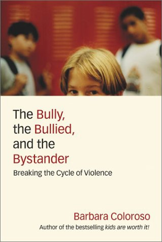 Bully, the Bullied, and the Bystander From Preschool to High School - How Parents and Teachers Can Help Break the Cycle of Violence  2002 edition cover